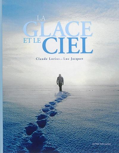 La Glace Et Le Ciel : glace, Glace, Jacquet,, Claude, Lorius,, Loïc, Fontimpe, Jeunesse, Documentaires, Leslibraires.ca