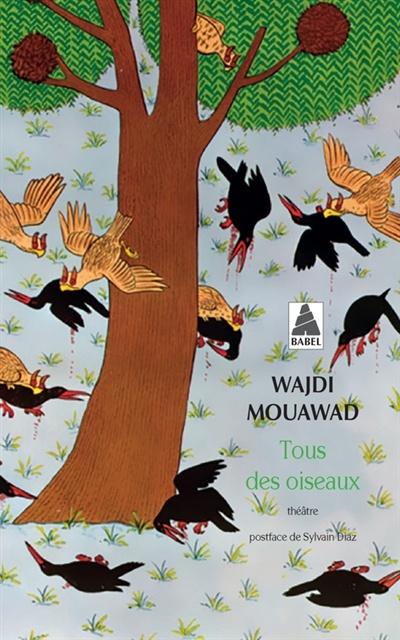 Wajdi Mouawad, Tous des oiseaux - artpress