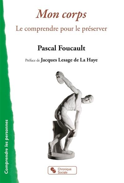 Jacques Lesage De La Haye : jacques, lesage, Corps, Comprendre, Préserver, Pascal, Foucault,, Jacques, Lesage, Psychologie, Psychologie/Psychiatrie, Leslibraires.ca