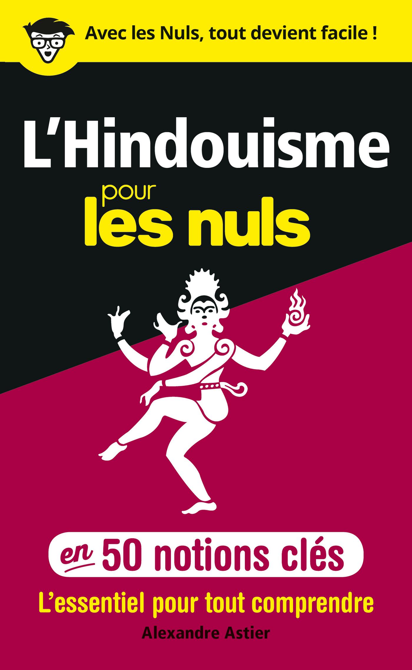 L Hindouisme Pour Les Nuls : hindouisme, L'hindouisme, Notions, Clés, Alexandre, Astier, Spiritualité/Religion, Religions, Leslibraires.ca