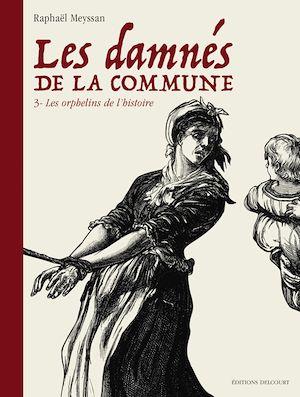 Les Damnés De La Commune : damnés, commune, Damnés, Commune, Orphelins, L'histoire, Raphaël, Meyssan, Leslibraires.ca