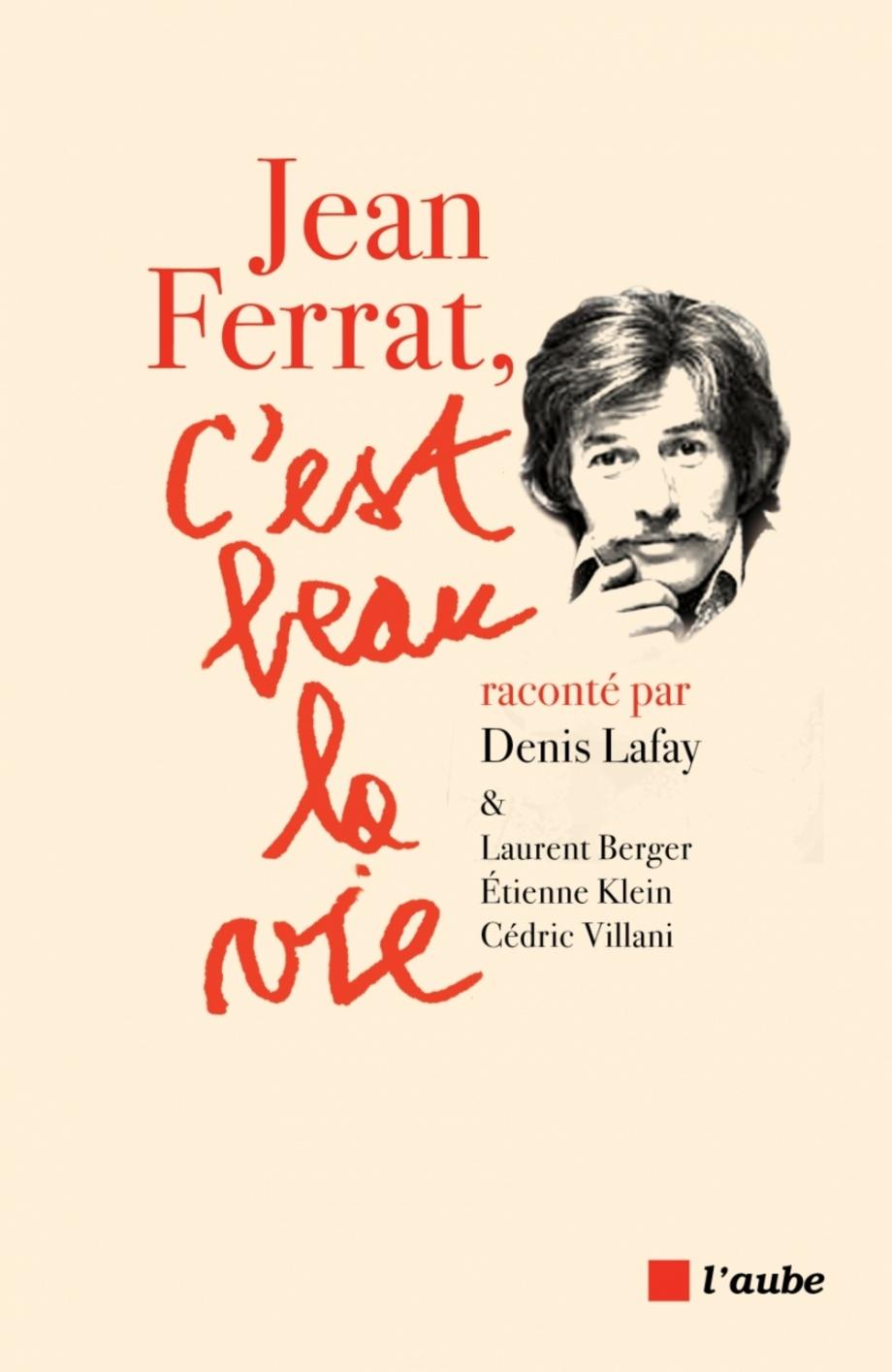 C'est Beau La Vie Jean Ferrat : c'est, ferrat, Ferrat,, C'est, Denis, Lafay,, Laurent, Berger,, Étienne, Klein,, Cédric, Villani, Musique/Histoire/Artistes, Leslibraires.ca