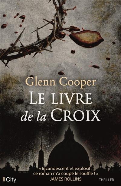 Le Livre Des Morts Glenn Cooper : livre, morts, glenn, cooper, Livre, Croix, Glenn, Cooper, Littérature, Roman, Polar/Suspense, Leslibraires.ca