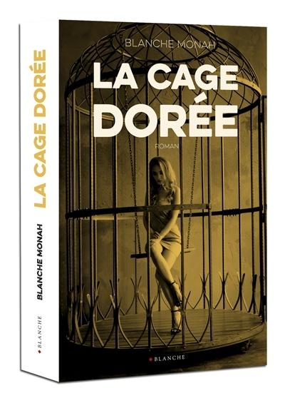 La Cage Dorée (roman) : dorée, (roman), Dorée, Blanche, Monah, Littérature, Romans, Nouvelles, érotiques, Leslibraires.ca