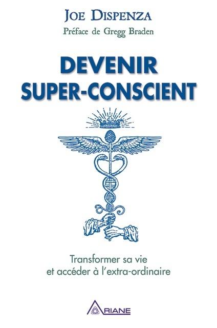 Devenir Super-conscient: Transformer Sa Vie Et Accéder à L'extra-ordinaire : devenir, super-conscient:, transformer, accéder, l'extra-ordinaire, Devenir, Super-conscient., Transformer, Accéder, à..., Dispenza, Psychologie, Croissance, Personnelle, Leslibraires.ca