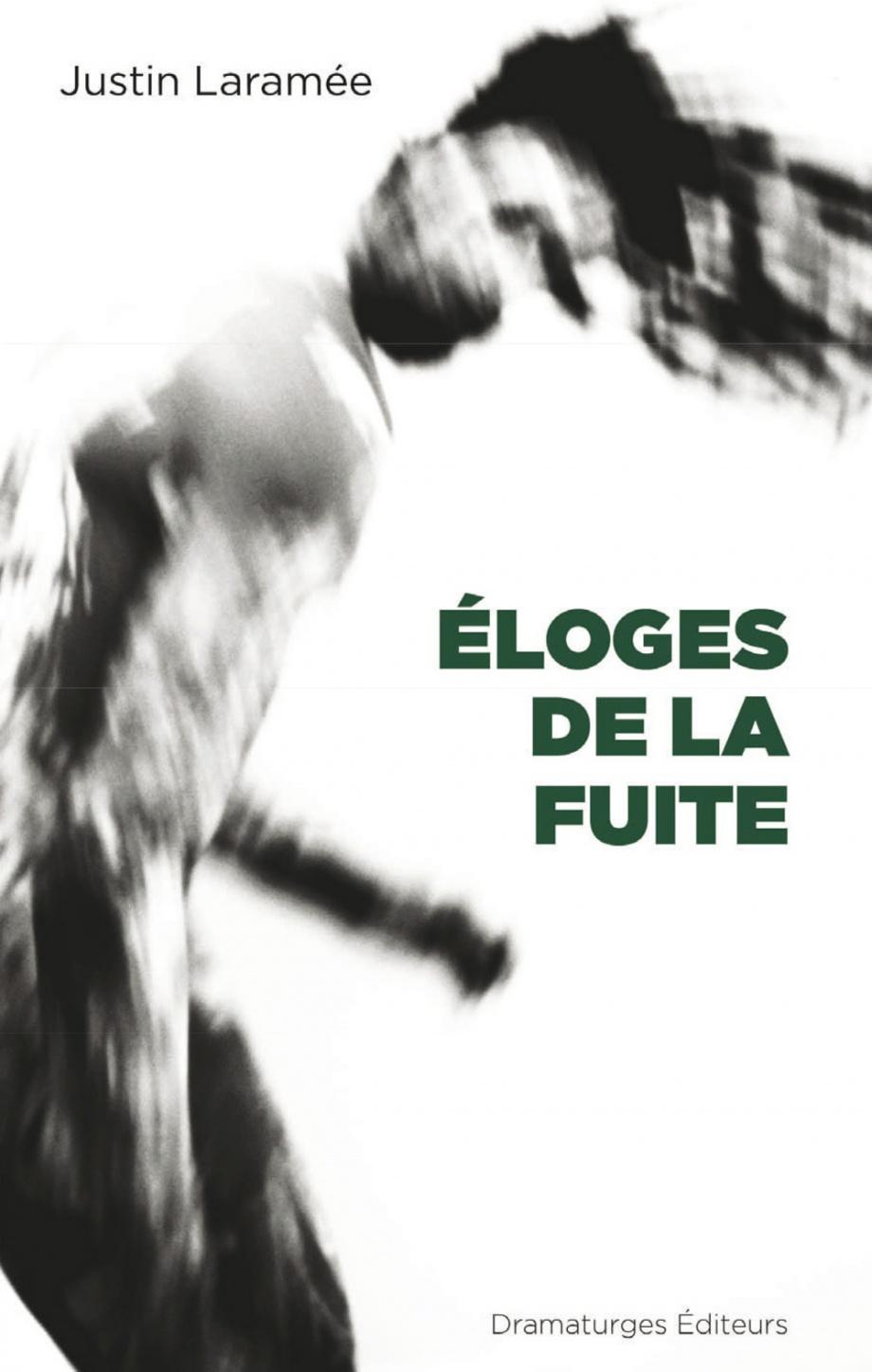 L éloge De La Fuite : éloge, fuite, Éloges, Fuite, Justin, Laramée, Littérature, Théâtre, Leslibraires.ca