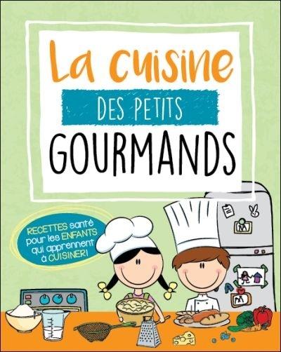 Livre De Cuisine Pour Enfants : livre, cuisine, enfants, Cuisine, Petits, Gourmands:, Recettes, Santé, Enfants, Jeunesse, Leslibraires.ca