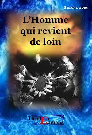 L'homme Qui Revient De Loin : l'homme, revient, L'homme, Revient, Gaston, Leroux, Leslibraires.ca