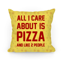 All I Care About Is Pizza - Pillows - HUMAN