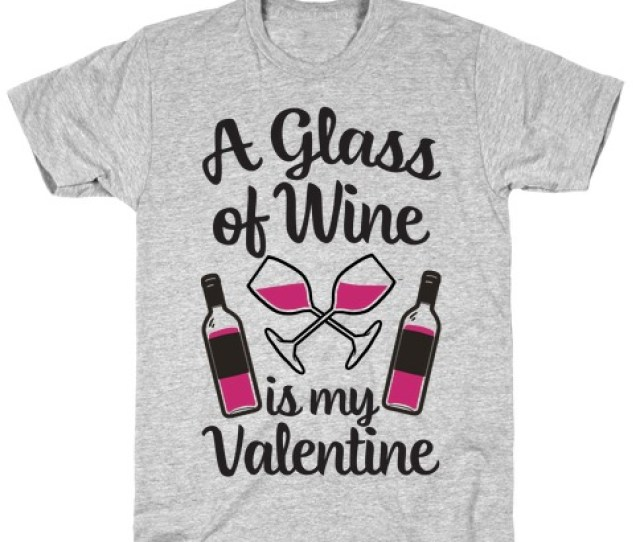 A Glass Of Wine Is My Valentine Tee