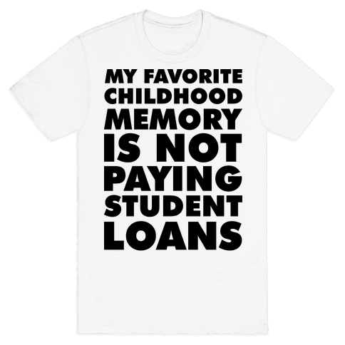 My Favorite Childhood Memory is Not Paying Student Loans T
