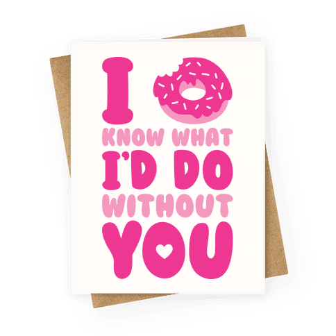 I Donut Know What Id Do Without You Greeting Card LookHUMAN