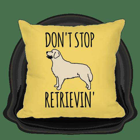 don t stop retrievin golden retriever dog parody pillows lookhuman