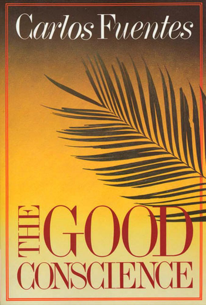 The Good Conscience  Carlos Fuentes  Macmillan