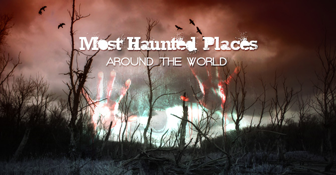 Ten Most Haunted Places in the World  Around the world