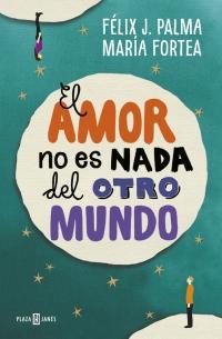 megustaleer - El amor no es nada del otro mundo - Félix J. Palma / María Fortea