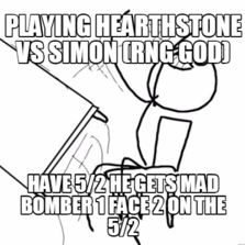 Playing Hearthstone vs Simon (RNG GOD) Have 5/2 he gets