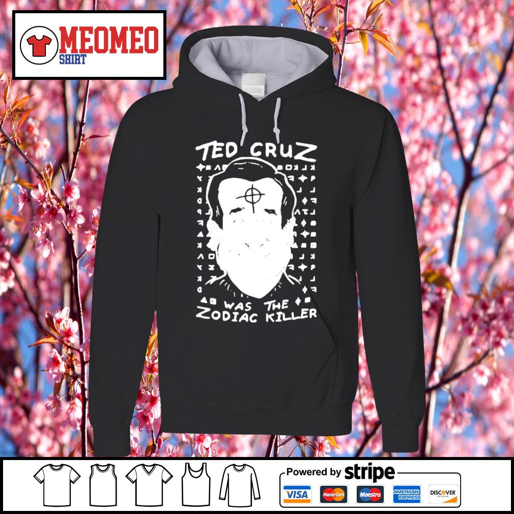 The zodiac killer also referred to as the zodiac or simply zodiac was an enigmatic serial killer active in california in the late 1960s and 1970s. Ted Cruz was the Zodiac Killer shirt, hoodie, sweater ...