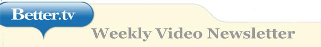 Better TV Weekly Video Newsletter