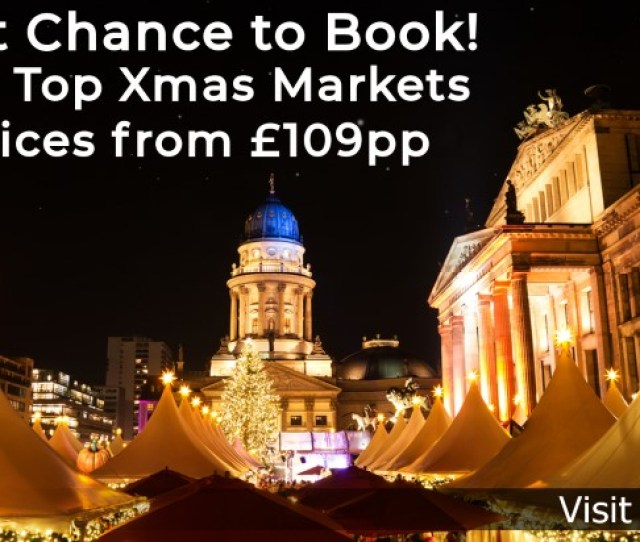 A Selection Of Our Most Popular Christmas Market City Breaks From Across Europe Book Today And Save Yourself Up To