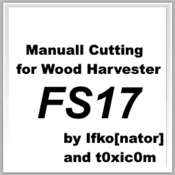 FS 17: Manual Cutting for Wood Harvester FS17 v 1.1