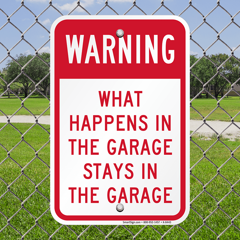 What Happens In The Garage Stays In The Garage Warning