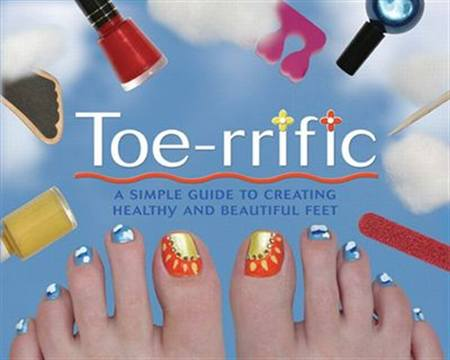 Toe Rrific Toenail Art Book Is A New Updated Guide To Creating Beautiful And Healthy Feet This Innovative Has Step By Pedicure Advice Lots