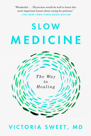 Slow Medicine By Victoria Sweet PenguinRandomHouse Com