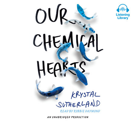 Our Chemical Hearts by Krystal Sutherland   Books on Tape