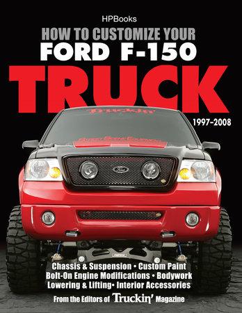 Ford F150 Modifications : modifications, Customize, F-150, Truck,, 1997-2008, Editors, Truckin', Magazine:, 9781101652435, PenguinRandomHouse.com:, Books
