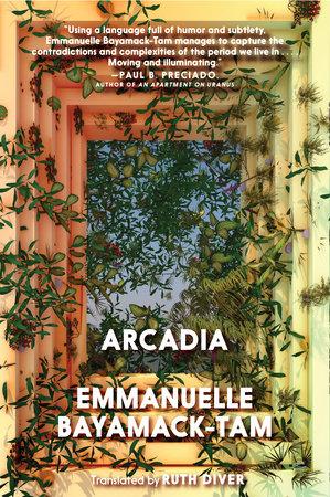 Emmanuelle Bayamack-tam Arcadie : emmanuelle, bayamack-tam, arcadie, Arcadia, Emmanuelle, Bayamack-Tam:, 9781644210536, PenguinRandomHouse.com:, Books