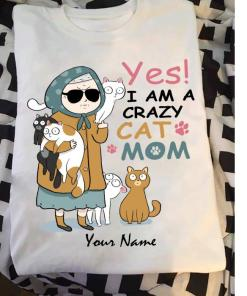 Yes I am a crazy cat mom Custom name shirt, personalization Cat Mom Happy Mother's day shirt