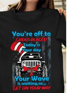You're off to great places today is your day your Wave is waiting Jeep s unisex, hoodie, sweatshirt