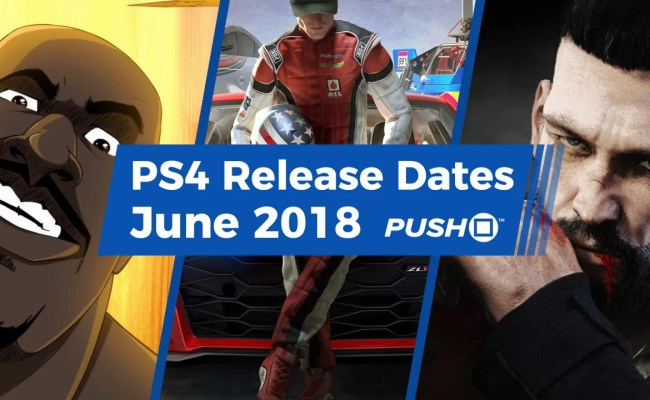 New Ps4 Games Releasing In June 2018 Guide Push Square