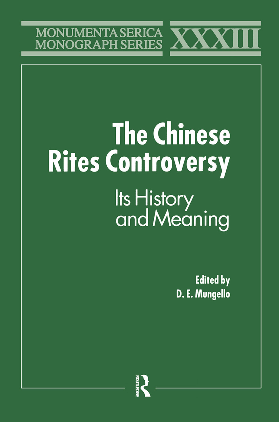 The Chinese Rites Controversy: Its History and Meaning - 1st Edition
