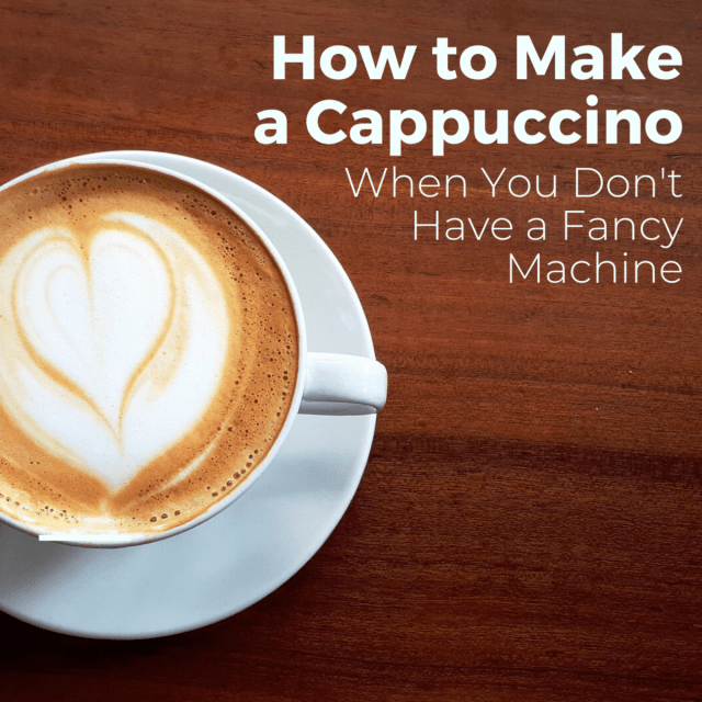 How to Make a Cappuccino (Without Using an Espresso Machine
