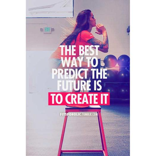 the best way to predict the future 0 - 25 Inspirational Fitness Quotes to Motivate Every Aspect of Your Workout
