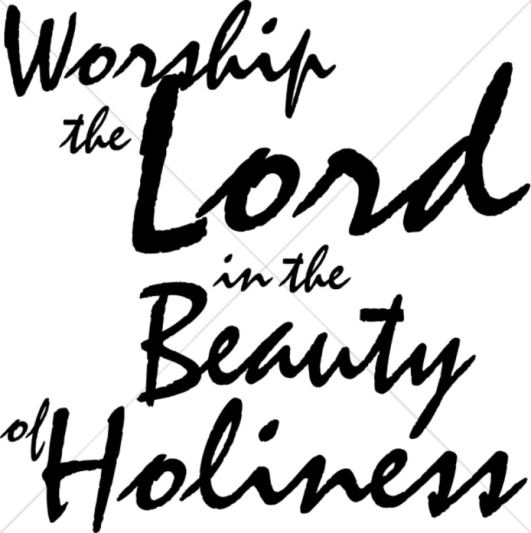 Worship the Lord in the Beauty of Holiness Script