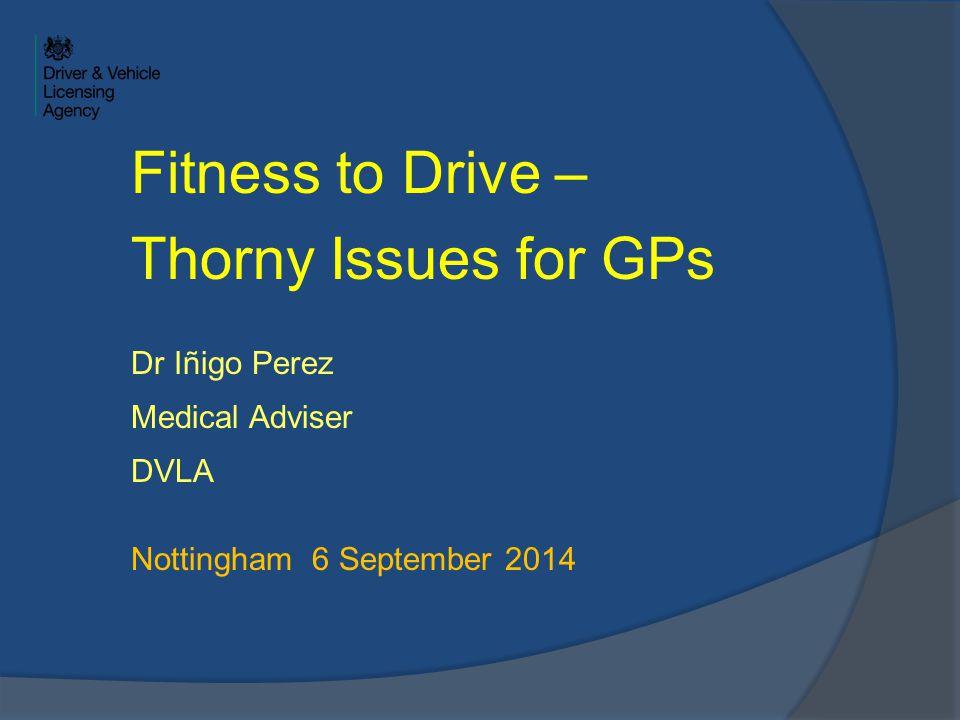 Fitness To Drive Thorny Issues For Gps Dr Inigo Perez Medical Adviser Dvla Nottingham 6 September Ppt Download