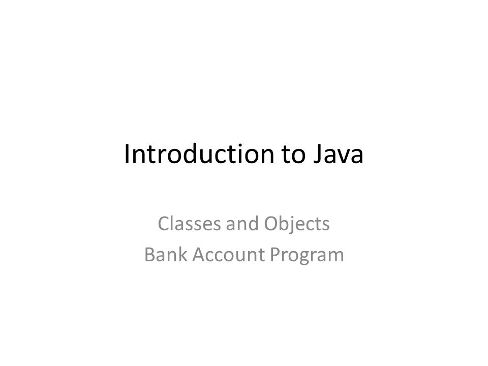 Introduction To Java Classes And Objects Bank Account Program Ppt Download