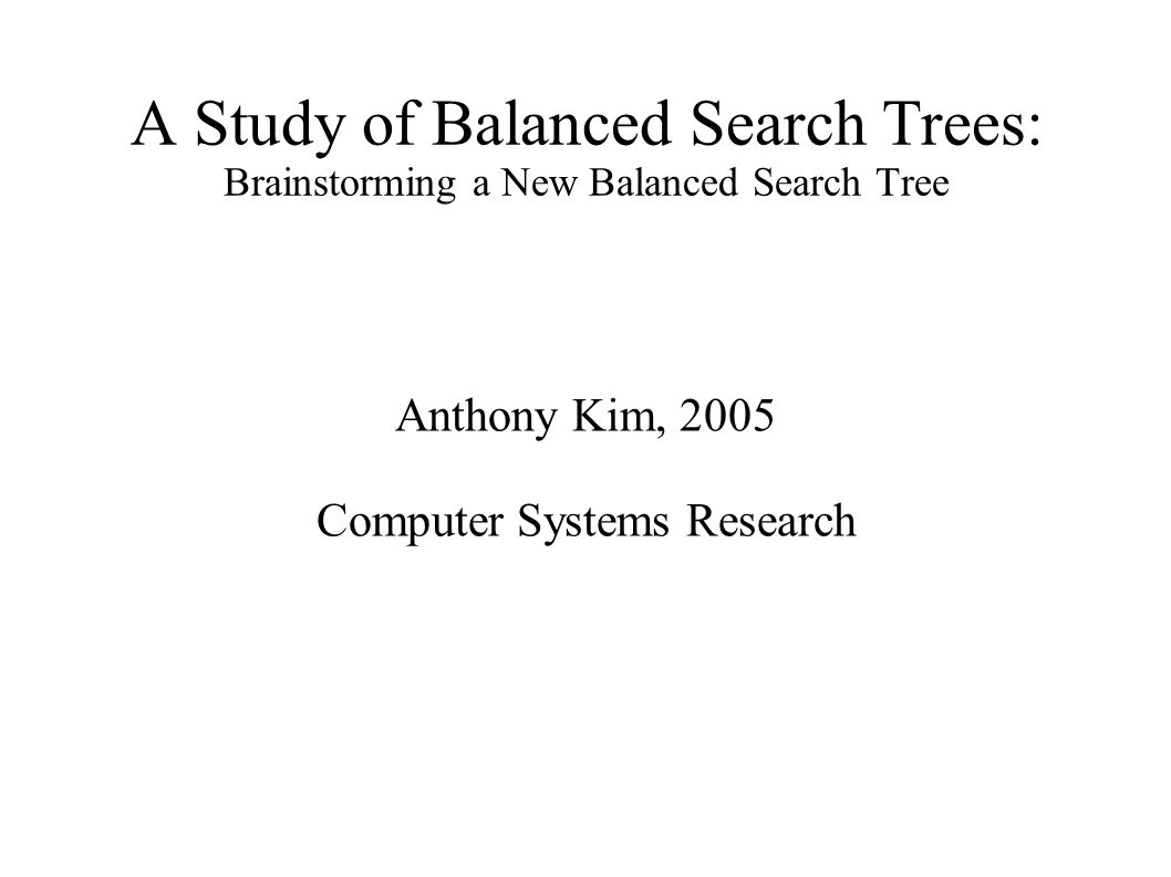 hight resolution of 1 a study of balanced search trees brainstorming a new balanced search tree anthony kim 2005 computer systems research
