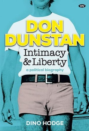 Not there: Don Dunstan: Intimacy and Liberty, by Dino Hodge.