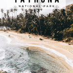 The Definitive Guide To Tayrona National Park Along Dusty Roads