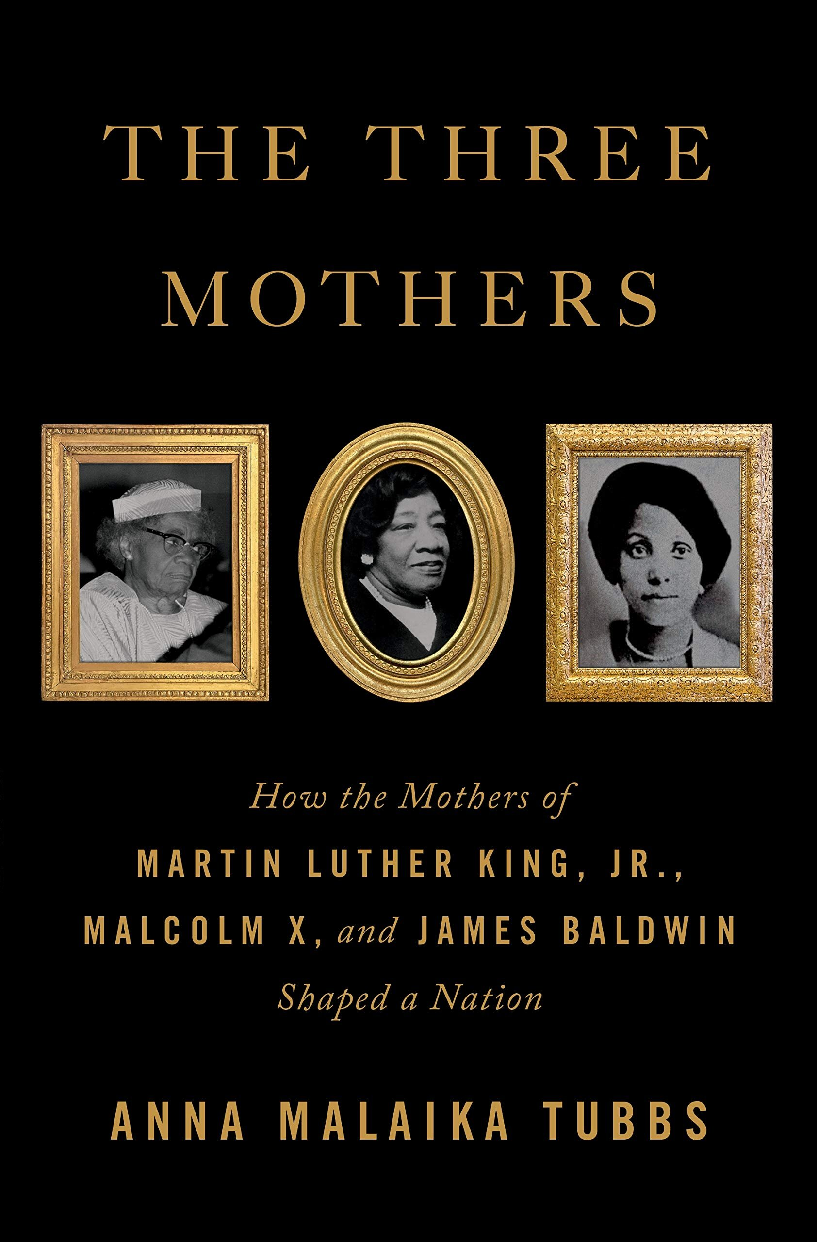 Martin Luther King Malcolm X : martin, luther, malcolm, Three, Mothers:, Mothers, Martin, Luther, King,, Malcolm, James, Baldwin, Shaped, Nation, Bookshelf, Thomasville,, Georgia