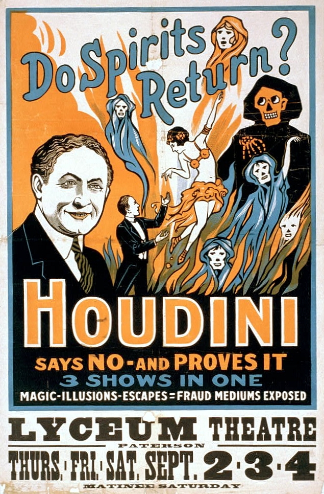 """Harry Houdini (1874-1926) performance poster. """"Do spirits return? Houdini says no - and proves it. 3 shows in one: magic, illusions, escapes, fraud mediums exposed. (U.S. Library of Congress/Wikipedia via Creative Common)"""