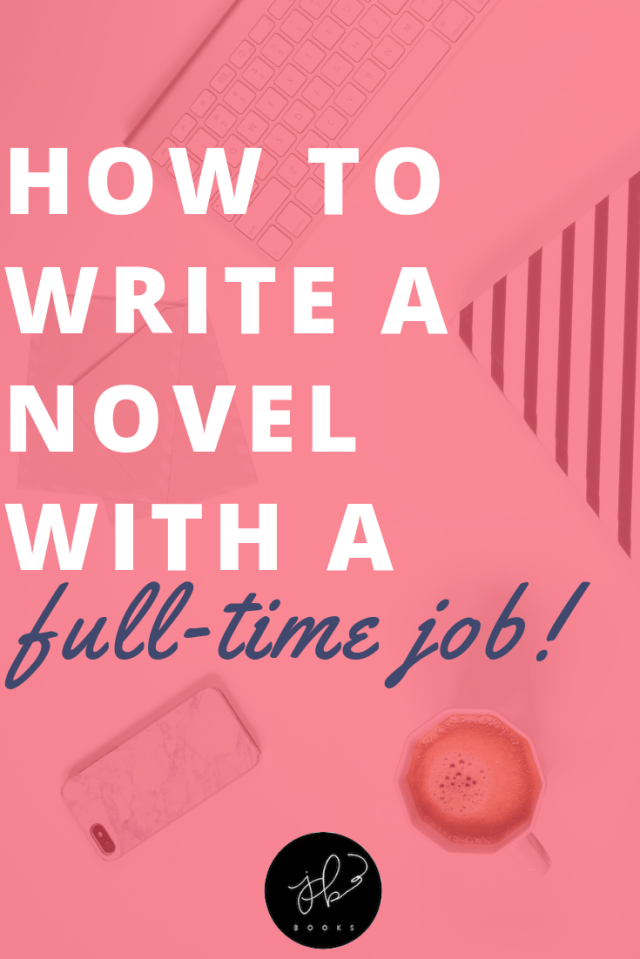 How to Write a Novel With a Full-Time Job — Jenny Bravo