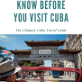 The Ultimate Cuba Travel Guide 30 Things To Know Before