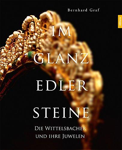 Im Glanz edler Steine. Die Wittelsbacher und ihre Juwelen  von Bernhard Graf, Buch&Media,  hier kaufen   ©PR