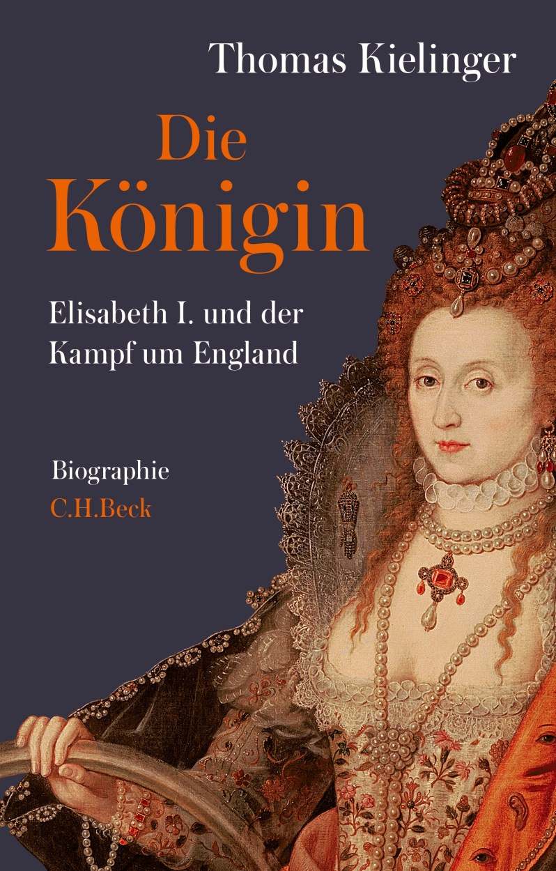 """""""Die Königin – Elisabeth I. und der Kampf um England"""", Thomas Kielinger,  C.H.Beck , 24,95 Euro,  Affiliate-Link zu Amazon   ©PR"""