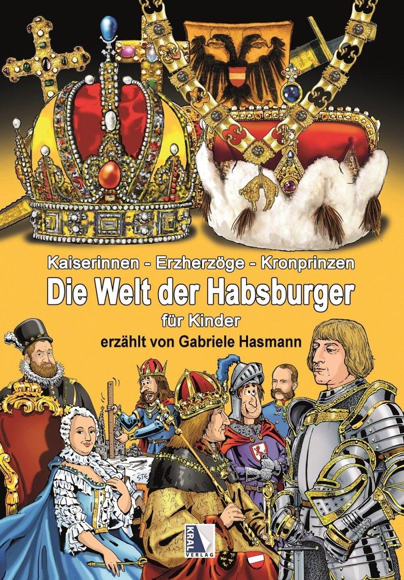 Kaiserinnen - Erzherzöge - Kronprinzen: Die Welt der Habsburger für Kinder, Rudolf Schuppler und Gabriele Hasmann, KRAL, 19,90 Euro,  Amazon-Link *